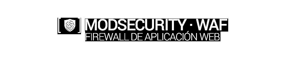 ModSecurity WAF · Firewall de Aplicación Web